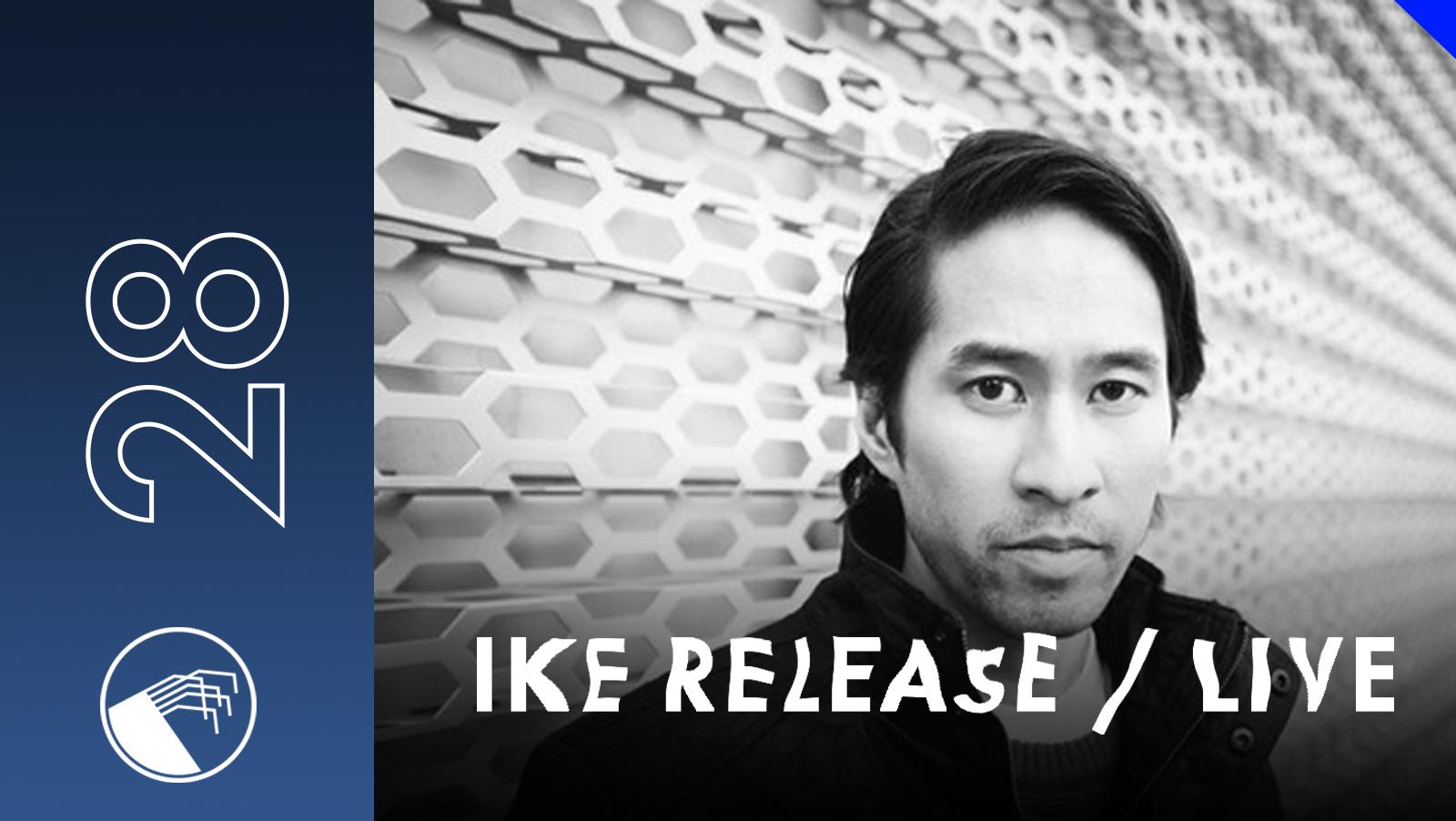 028 Ike Release LIVE
